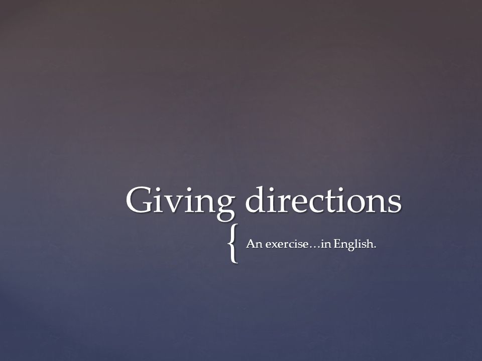 Giving directions An exercise…in English.