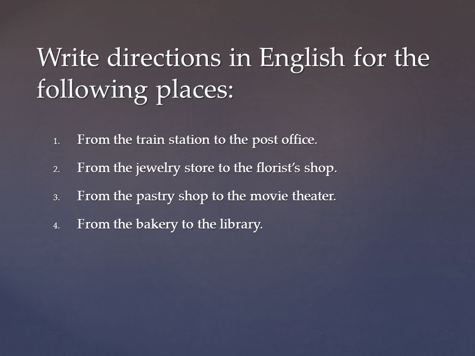 Write directions in English for the following places: