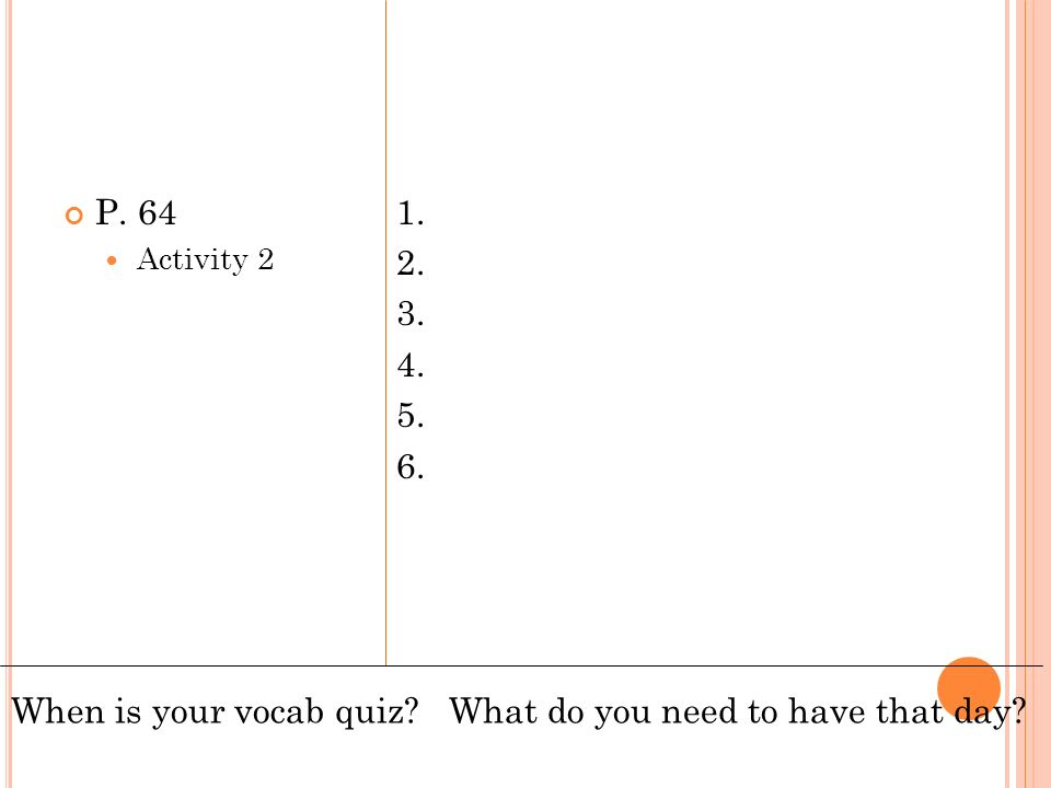 When is your vocab quiz What do you need to have that day