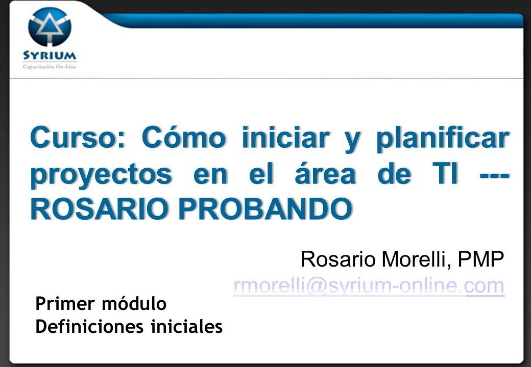 Rosario Morelli, PMP 29/03/2017. Curso: Cómo iniciar y planificar proyectos en el área de TI --- ROSARIO PROBANDO.
