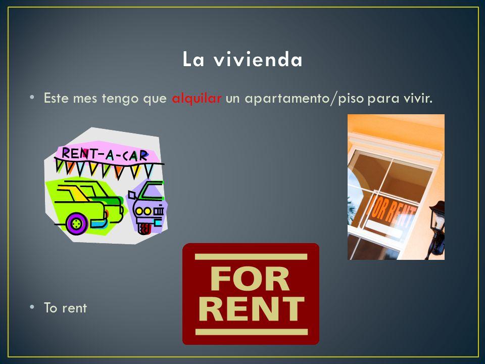 La vivienda Este mes tengo que alquilar un apartamento/piso para vivir. To rent
