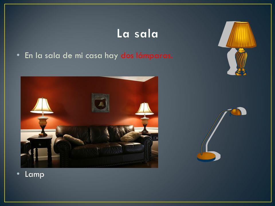 La sala En la sala de mi casa hay dos lámparas. Lamp
