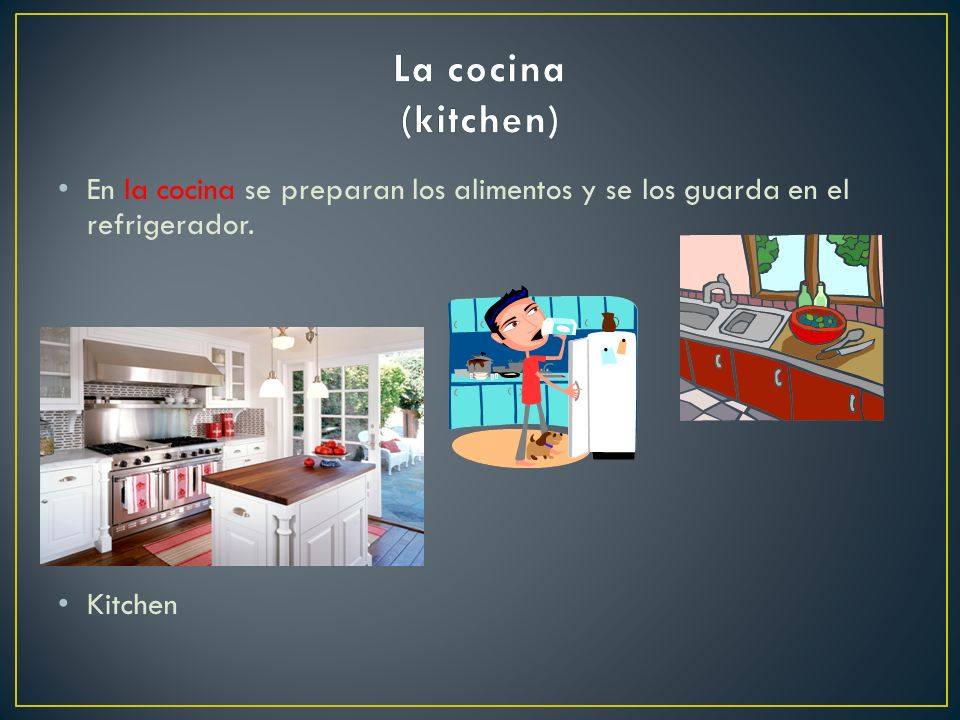 La cocina (kitchen) En la cocina se preparan los alimentos y se los guarda en el refrigerador.