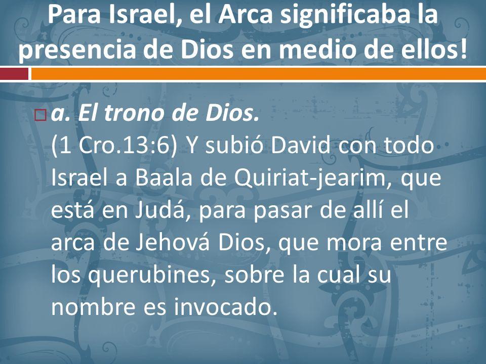 Para Israel, el Arca significaba la presencia de Dios en medio de ellos!