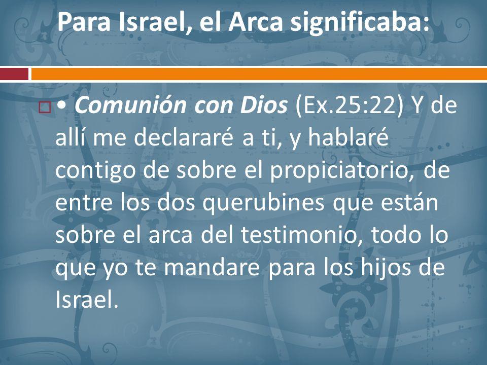 Para Israel, el Arca significaba: