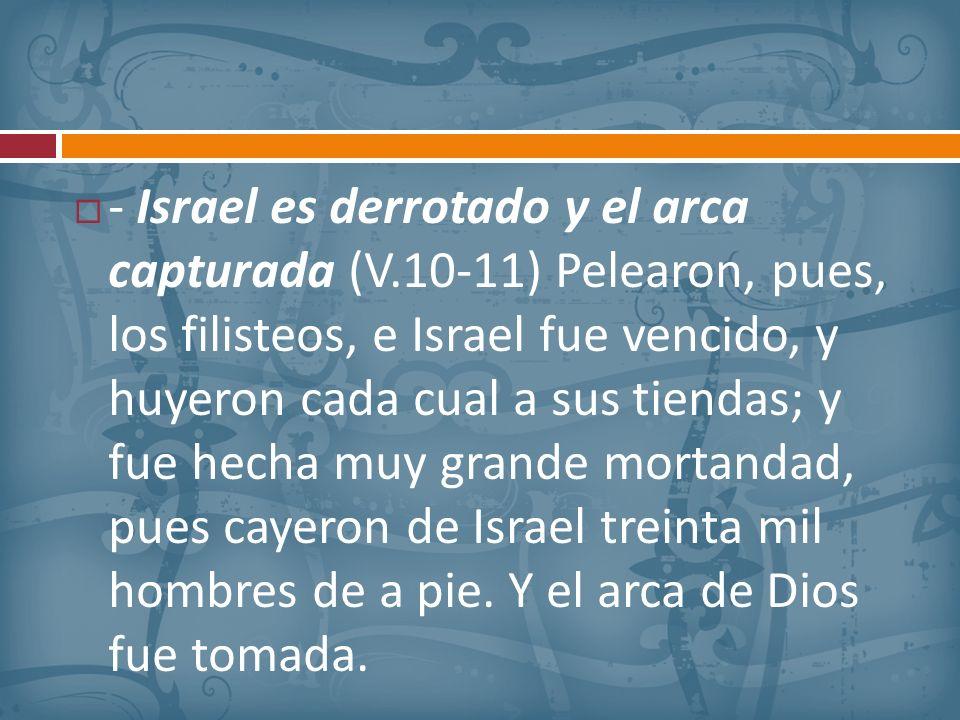 - Israel es derrotado y el arca capturada (V