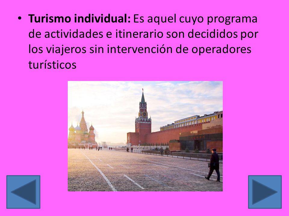 Turismo individual: Es aquel cuyo programa de actividades e itinerario son decididos por los viajeros sin intervención de operadores turísticos