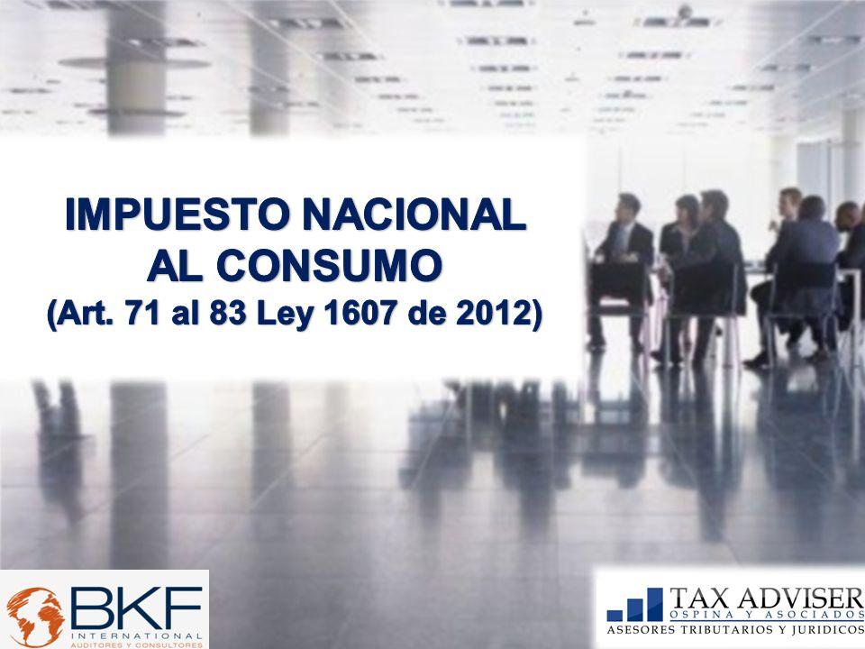 IMPUESTO NACIONAL AL CONSUMO (Art. 71 al 83 Ley 1607 de 2012)