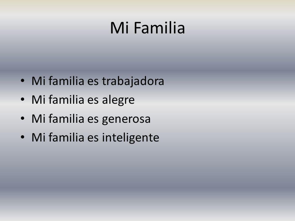 Mi Familia Mi familia es trabajadora Mi familia es alegre