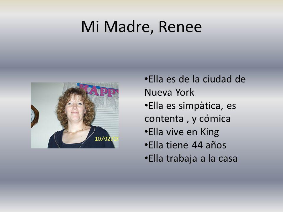 Mi Madre, Renee Ella es de la ciudad de Nueva York