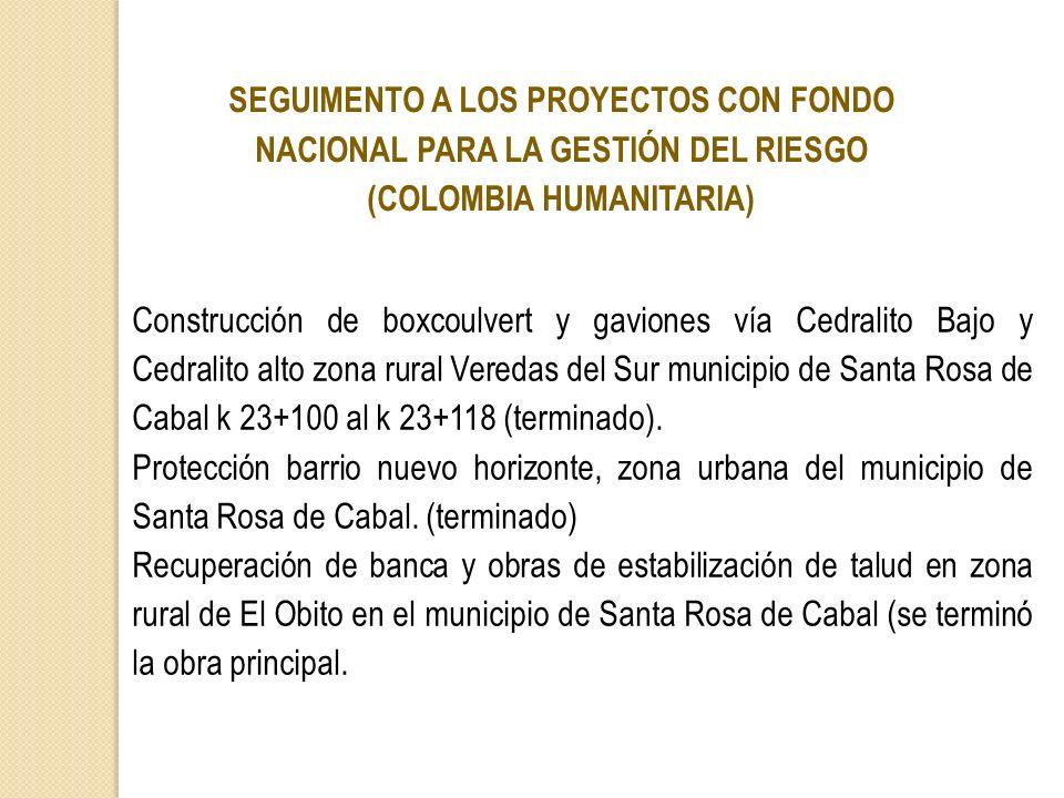 SEGUIMENTO A LOS PROYECTOS CON FONDO NACIONAL PARA LA GESTIÓN DEL RIESGO (COLOMBIA HUMANITARIA)