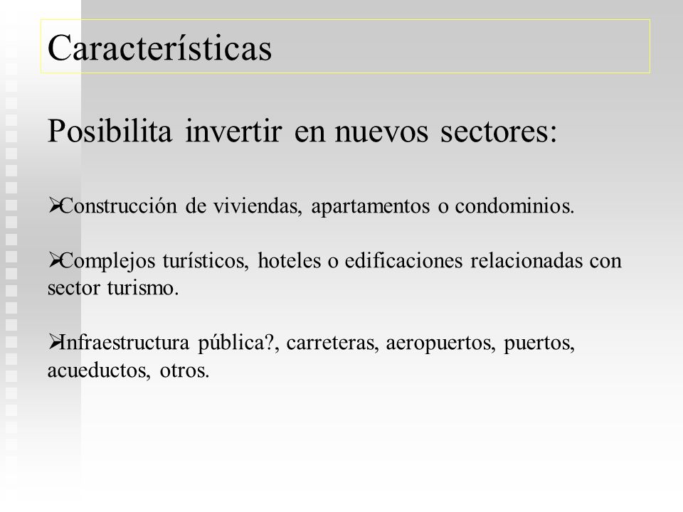Características Posibilita invertir en nuevos sectores: