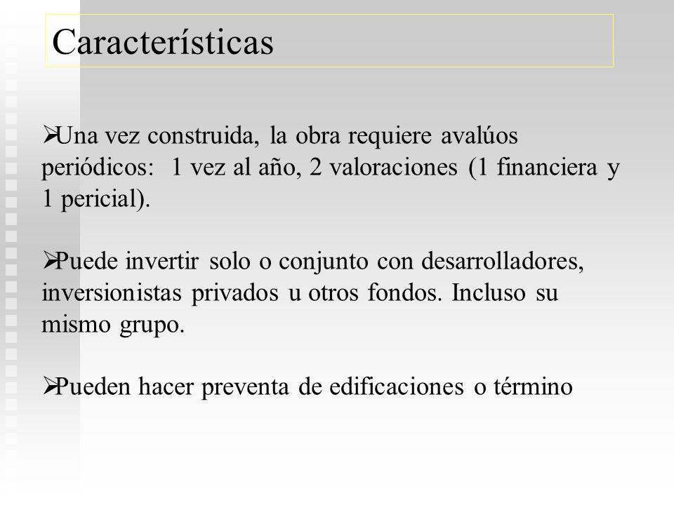 Características Una vez construida, la obra requiere avalúos periódicos: 1 vez al año, 2 valoraciones (1 financiera y 1 pericial).