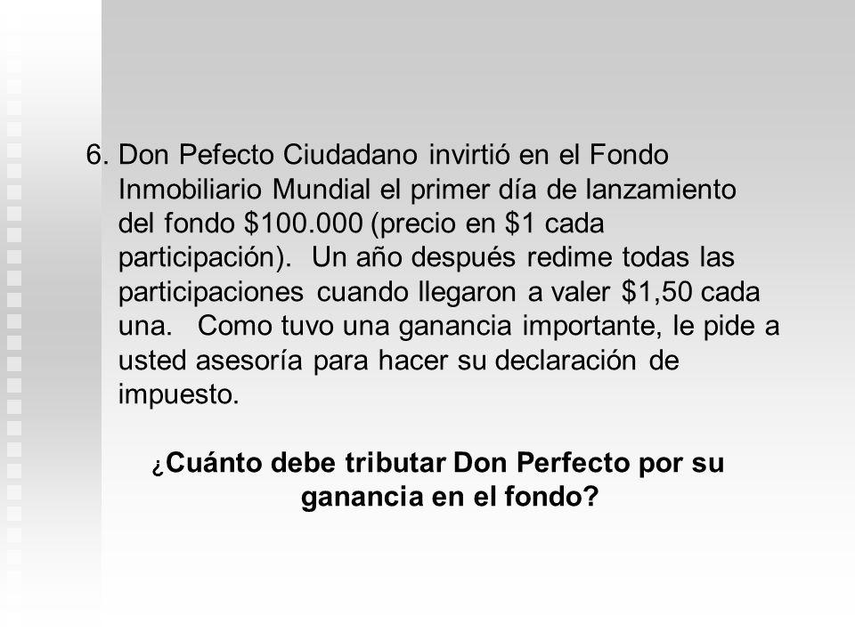 ¿Cuánto debe tributar Don Perfecto por su ganancia en el fondo