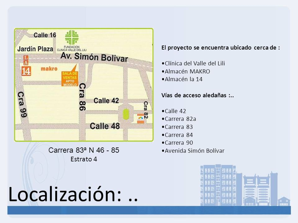 Localización: .. Carrera 83ª N 46 - 85 Estrato 4