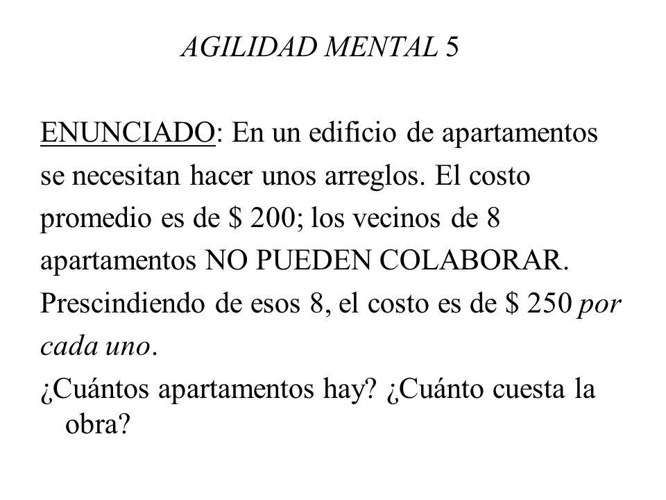 AGILIDAD MENTAL 5 ENUNCIADO: En un edificio de apartamentos. se necesitan hacer unos arreglos. El costo.