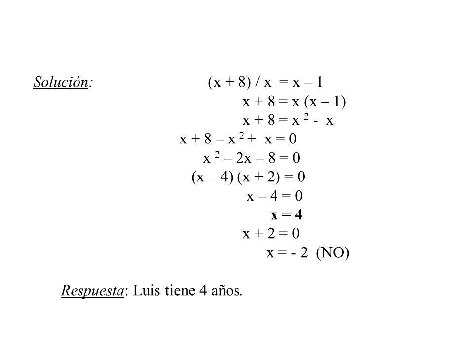Solución: (x + 8) / x = x – 1 x + 8 = x (x – 1) x + 8 = x 2 - x. x + 8 – x 2 + x = 0.