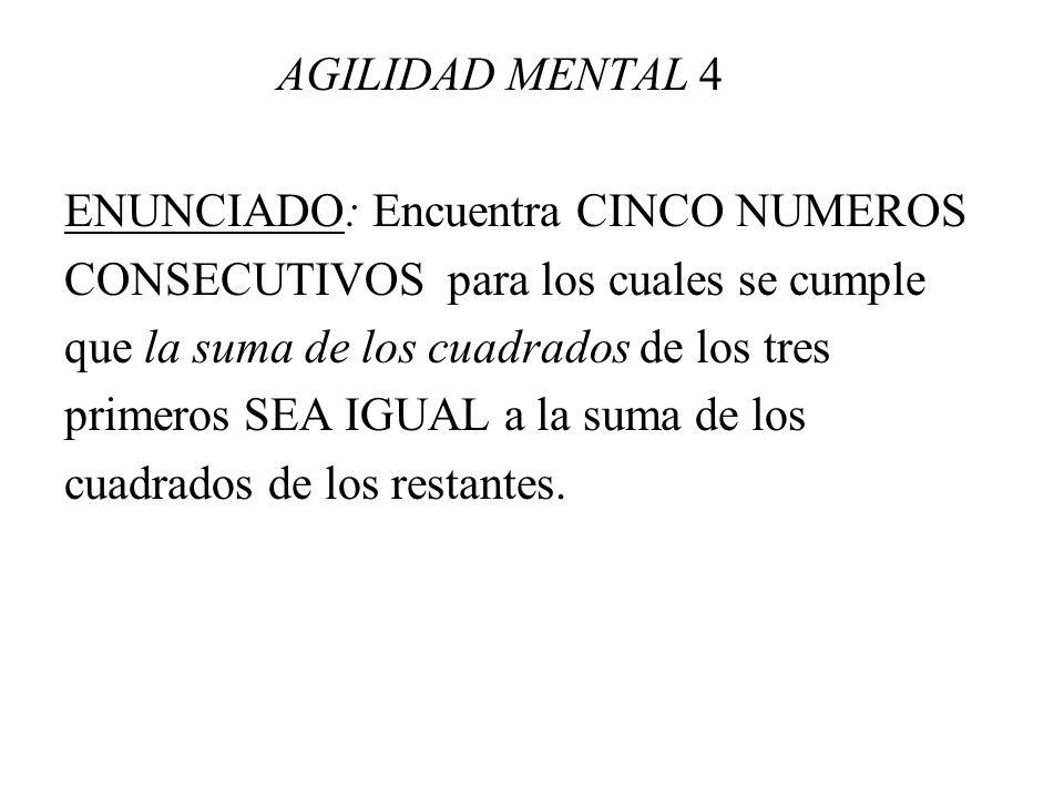 AGILIDAD MENTAL 4 ENUNCIADO: Encuentra CINCO NUMEROS. CONSECUTIVOS para los cuales se cumple. que la suma de los cuadrados de los tres.