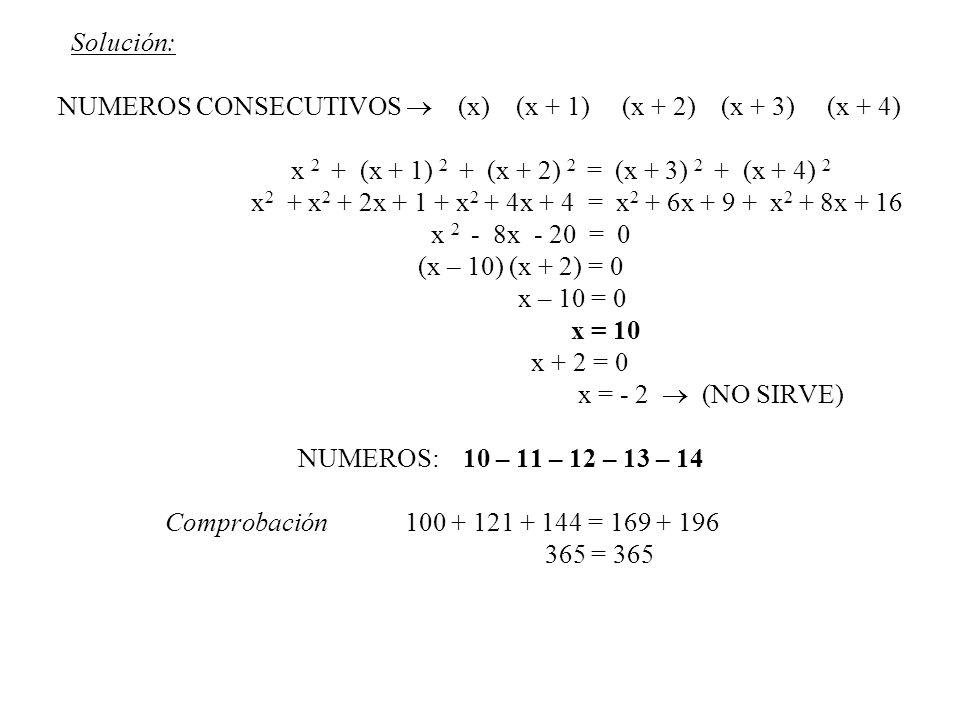 Solución: NUMEROS CONSECUTIVOS  (x) (x + 1) (x + 2) (x + 3) (x + 4) x 2 + (x + 1) 2 + (x + 2) 2 = (x + 3) 2 + (x + 4) 2.