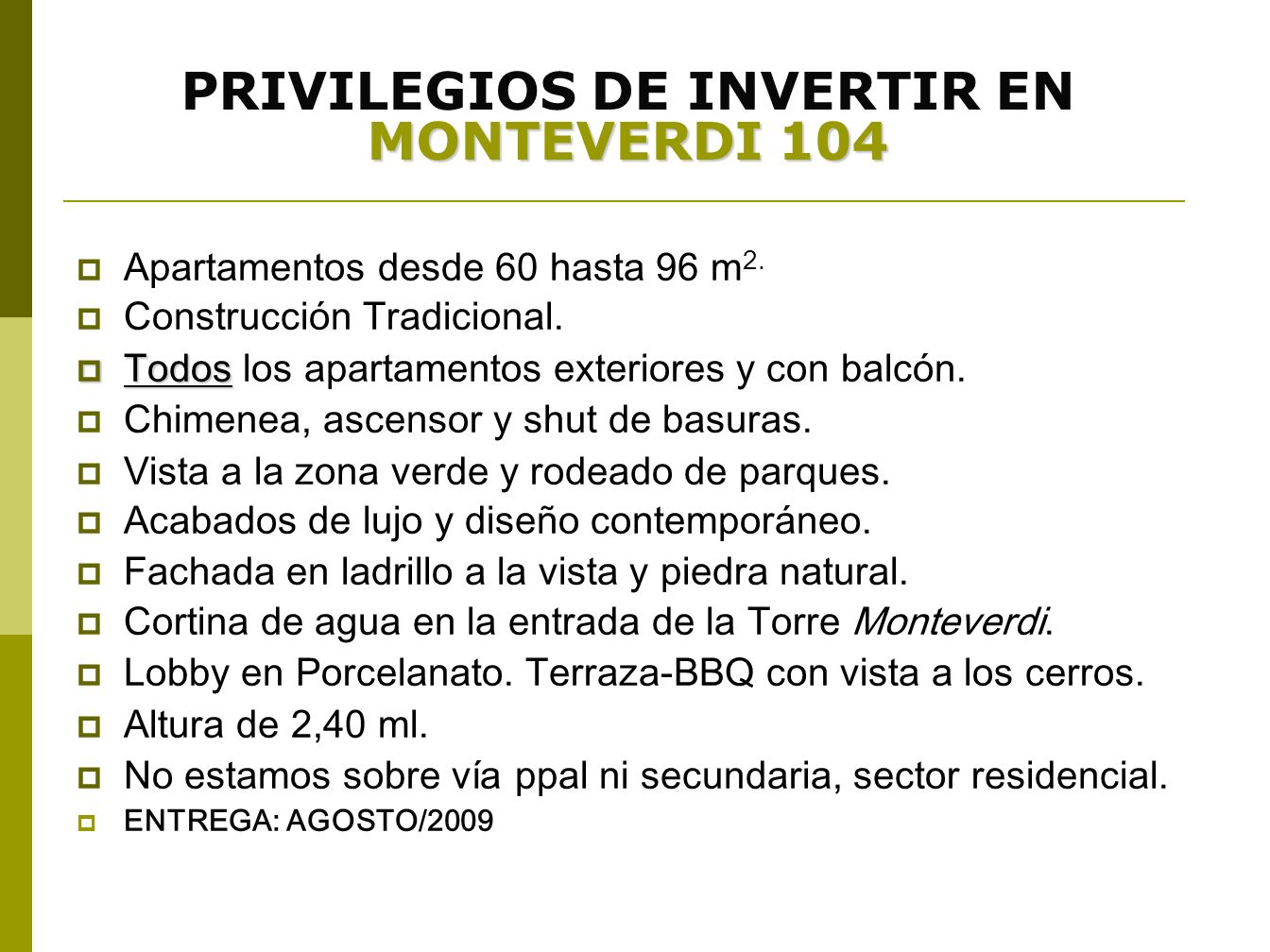 PRIVILEGIOS DE INVERTIR EN MONTEVERDI 104