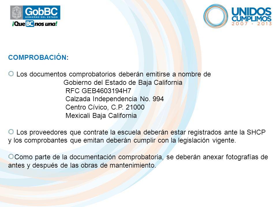 COMPROBACIÓN: Los documentos comprobatorios deberán emitirse a nombre de. Gobierno del Estado de Baja California.
