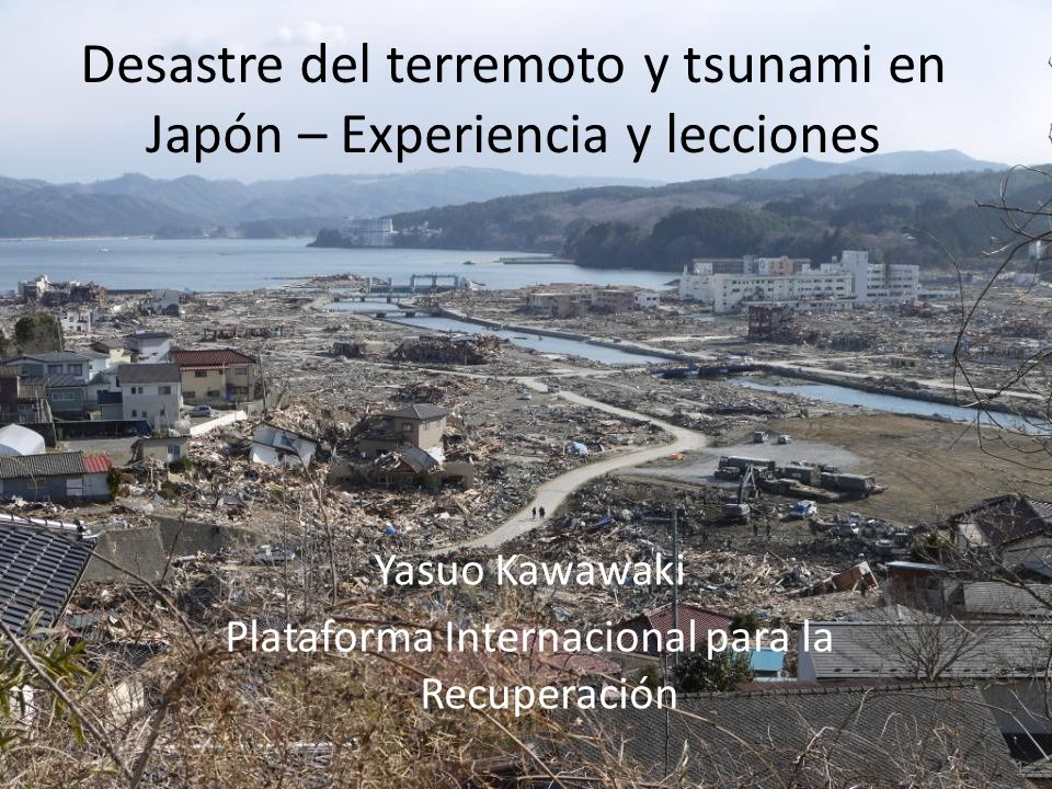 Desastre del terremoto y tsunami en Japón – Experiencia y lecciones