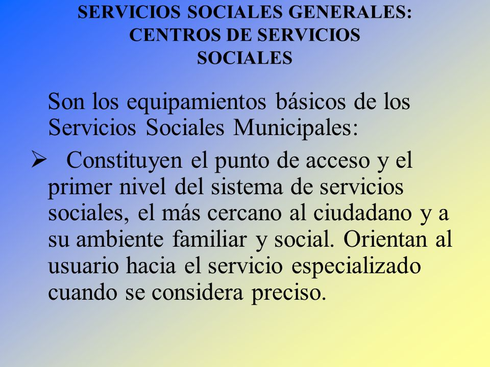 SERVICIOS SOCIALES GENERALES: CENTROS DE SERVICIOS SOCIALES