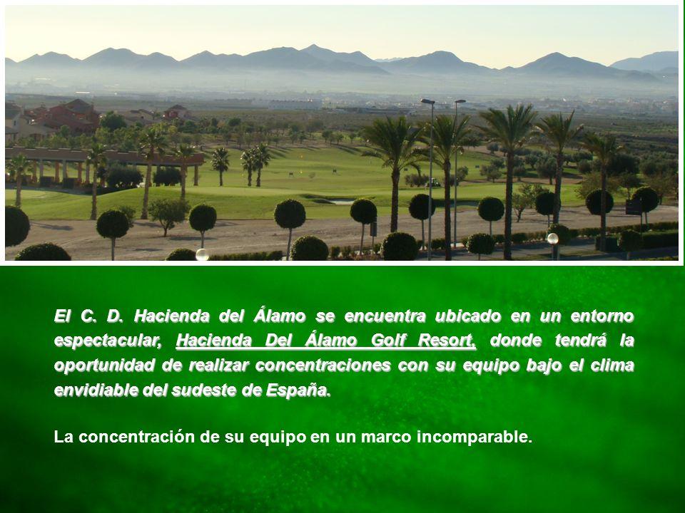 El C. D. Hacienda del Álamo se encuentra ubicado en un entorno espectacular, Hacienda Del Álamo Golf Resort, donde tendrá la oportunidad de realizar concentraciones con su equipo bajo el clima envidiable del sudeste de España.