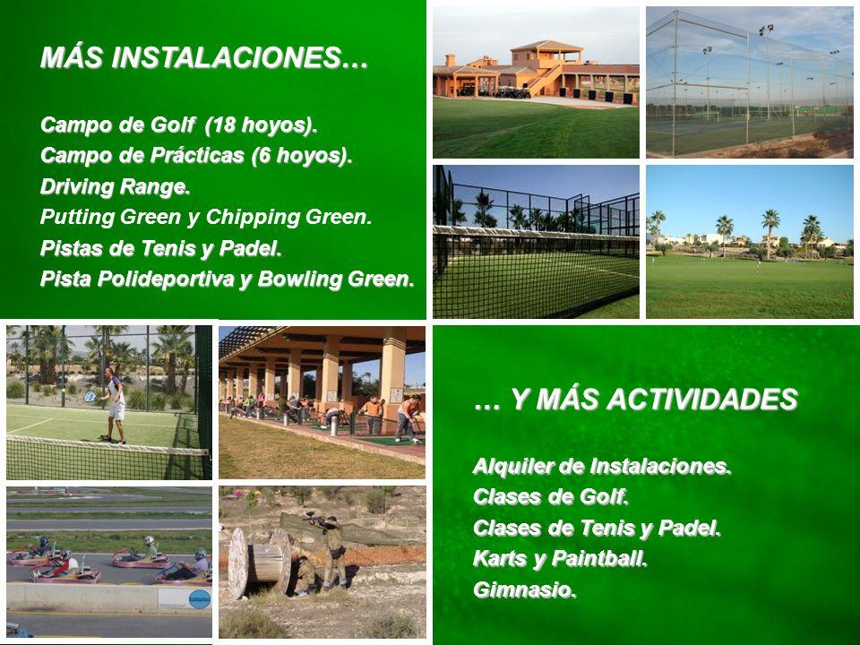 MÁS INSTALACIONES… … Y MÁS ACTIVIDADES Campo de Golf (18 hoyos).
