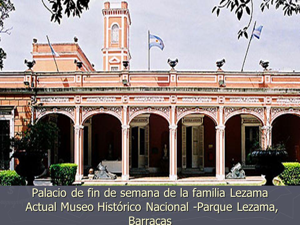 Palacio de fin de semana de la familia Lezama Actual Museo Histórico Nacional -Parque Lezama, Barracas