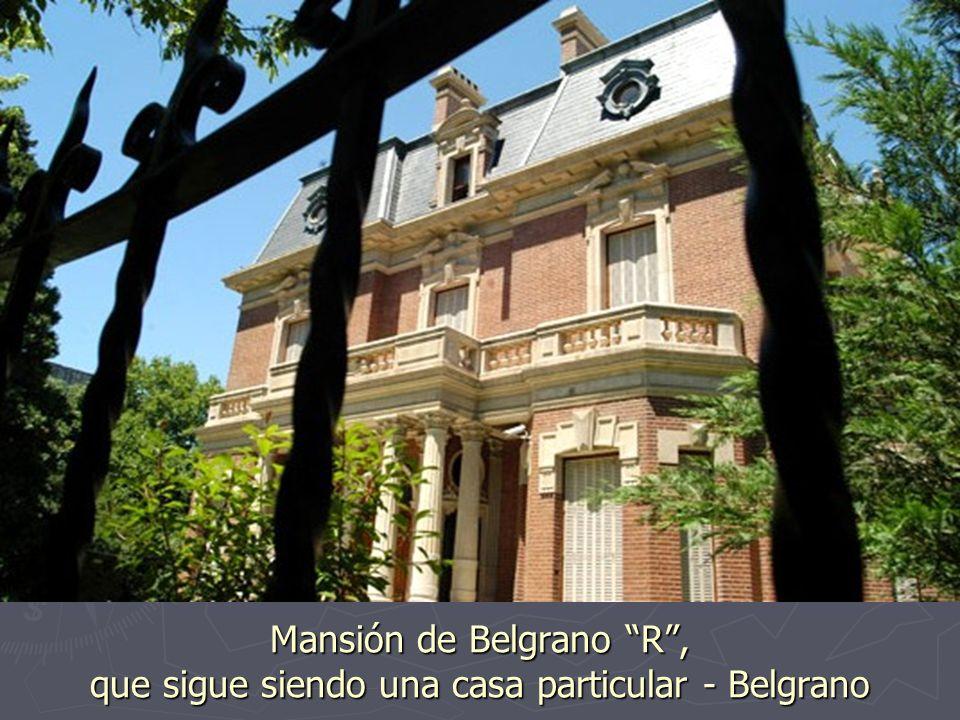 Mansión de Belgrano R , que sigue siendo una casa particular - Belgrano