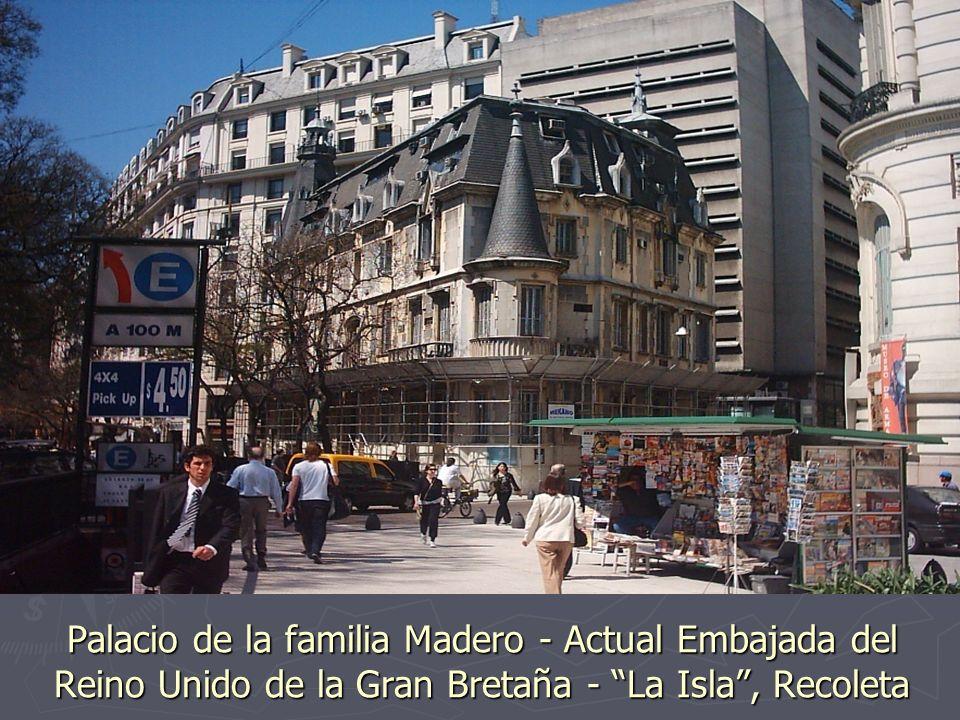 Palacio de la familia Madero - Actual Embajada del Reino Unido de la Gran Bretaña - La Isla , Recoleta