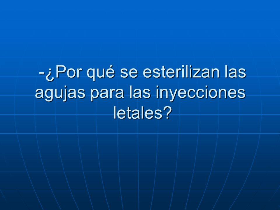 -¿Por qué se esterilizan las agujas para las inyecciones letales