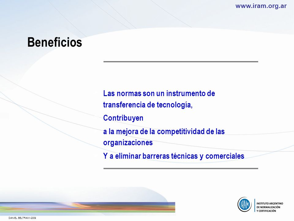 Beneficios Las normas son un instrumento de transferencia de tecnología, Contribuyen. a la mejora de la competitividad de las organizaciones.