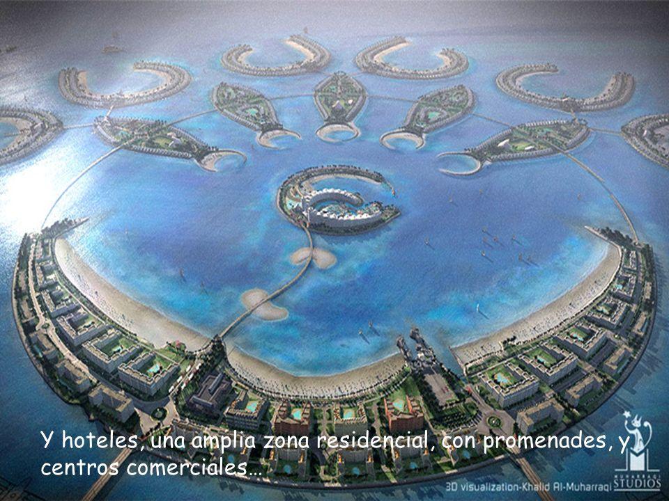 Y hoteles, una amplia zona residencial, con promenades, y centros comerciales…