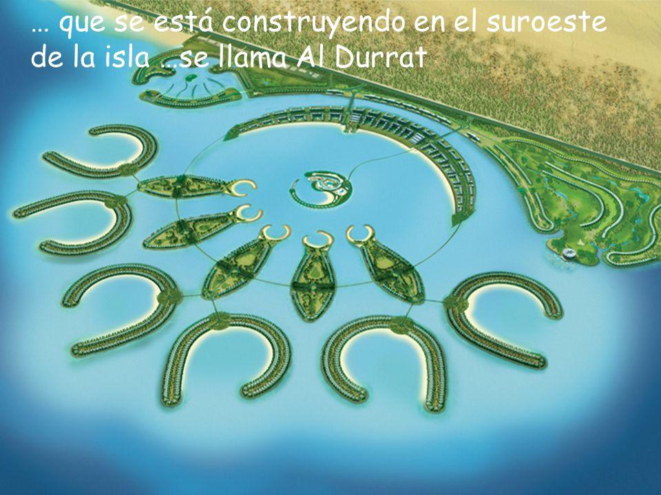 … que se está construyendo en el suroeste de la isla …se llama Al Durrat