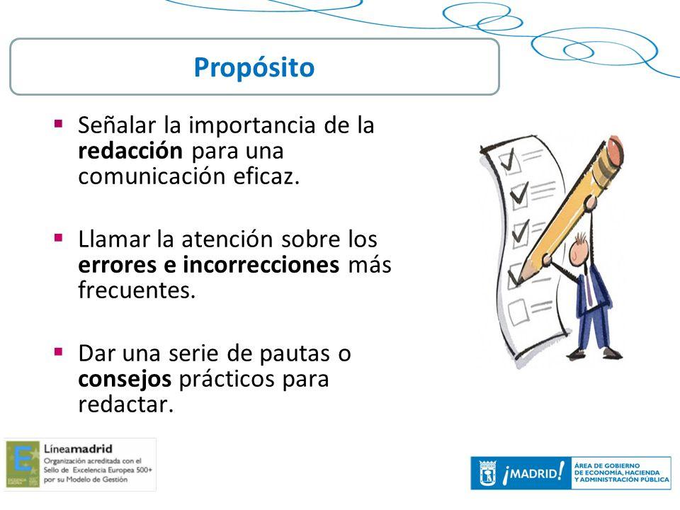 Propósito Señalar la importancia de la redacción para una comunicación eficaz. Llamar la atención sobre los errores e incorrecciones más frecuentes.