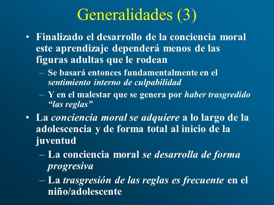 Generalidades (3) Finalizado el desarrollo de la conciencia moral este aprendizaje dependerá menos de las figuras adultas que le rodean.