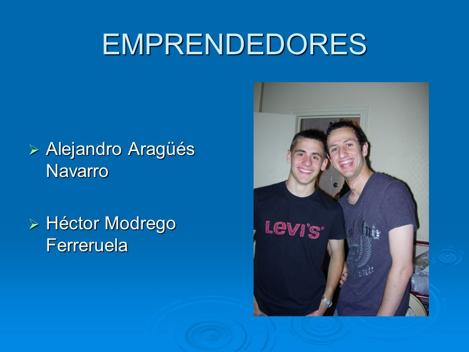 EMPRENDEDORES Alejandro Aragüés Navarro Héctor Modrego Ferreruela