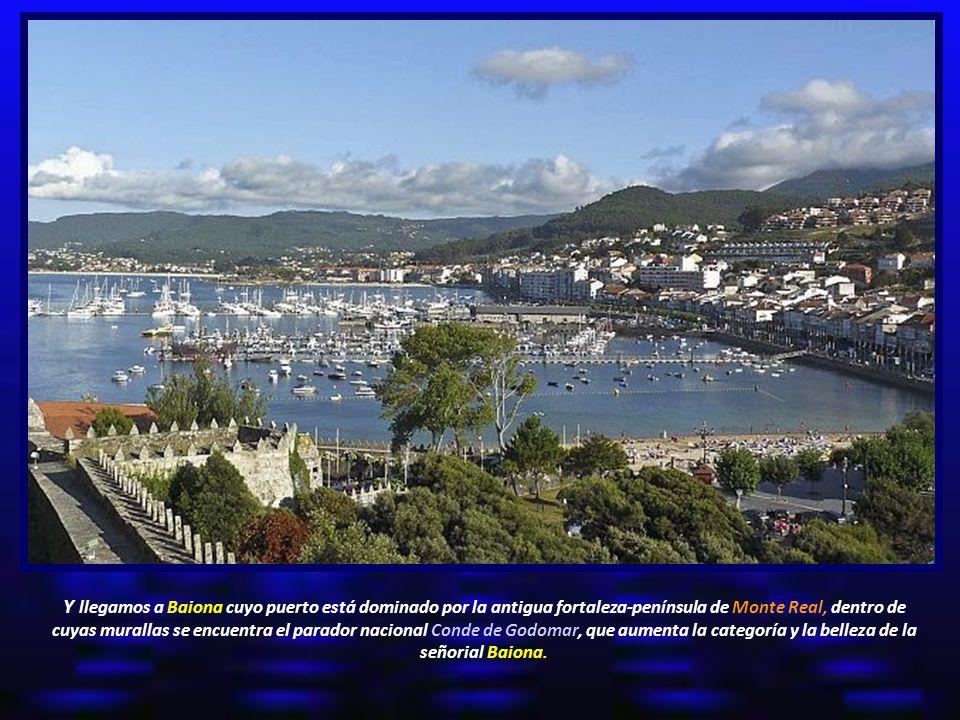Y llegamos a Baiona cuyo puerto está dominado por la antigua fortaleza-península de Monte Real, dentro de cuyas murallas se encuentra el parador nacional Conde de Godomar, que aumenta la categoría y la belleza de la señorial Baiona.