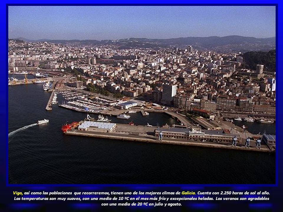 Vigo, así como las poblaciones que recorreremos, tienen uno de los mejores climas de Galicia.