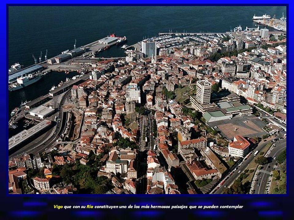 Vigo que con su Ría constituyen uno de los más hermosos paisajes que se pueden contemplar