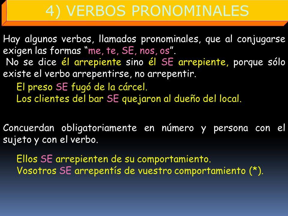 4) VERBOS PRONOMINALES Hay algunos verbos, llamados pronominales, que al conjugarse exigen las formas me, te, SE, nos, os .