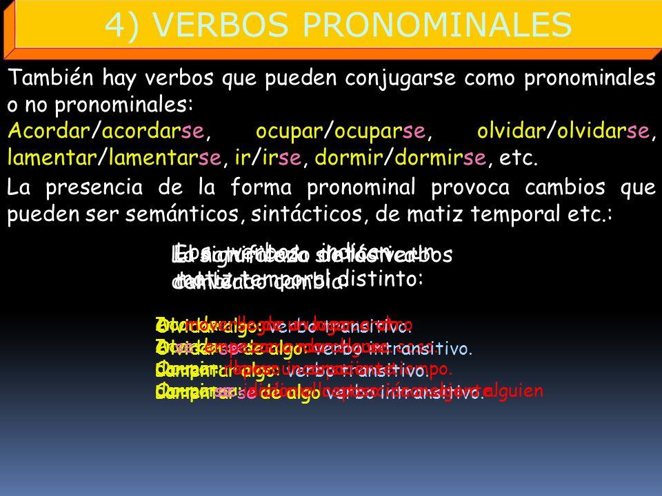 4) VERBOS PRONOMINALES También hay verbos que pueden conjugarse como pronominales o no pronominales: