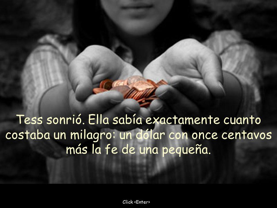 Tess sonrió. Ella sabía exactamente cuanto costaba un milagro: un dólar con once centavos más la fe de una pequeña.