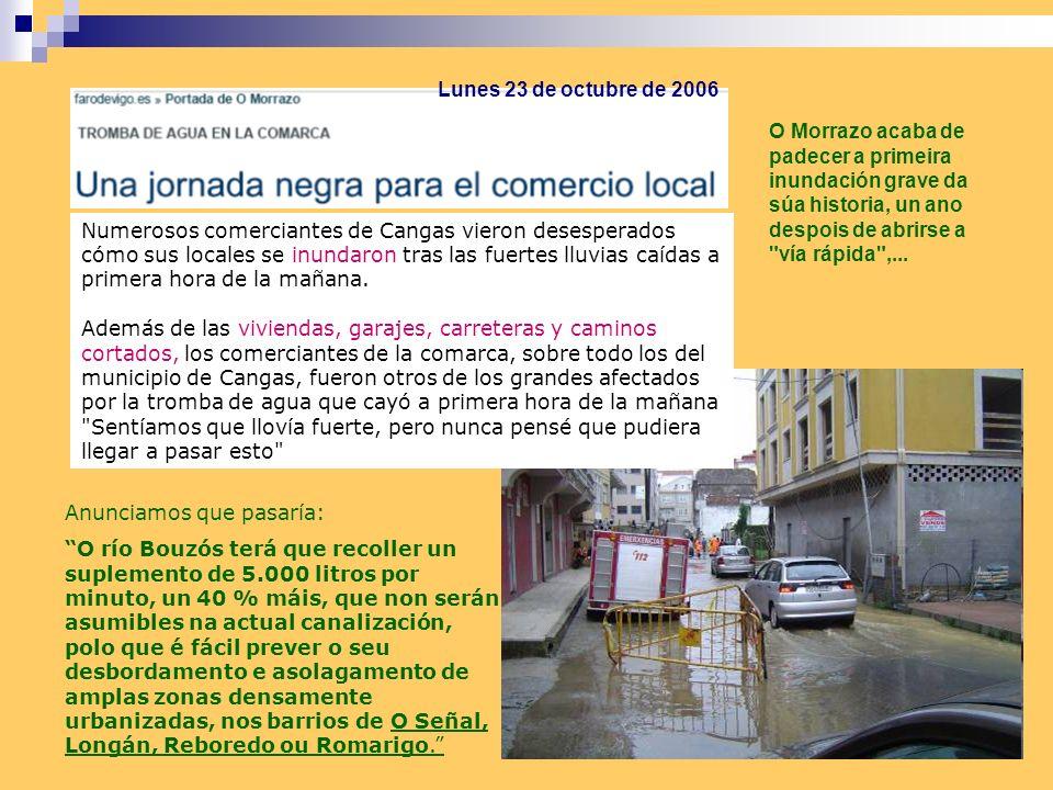 Lunes 23 de octubre de 2006 O Morrazo acaba de padecer a primeira inundación grave da súa historia, un ano despois de abrirse a vía rápida ,...