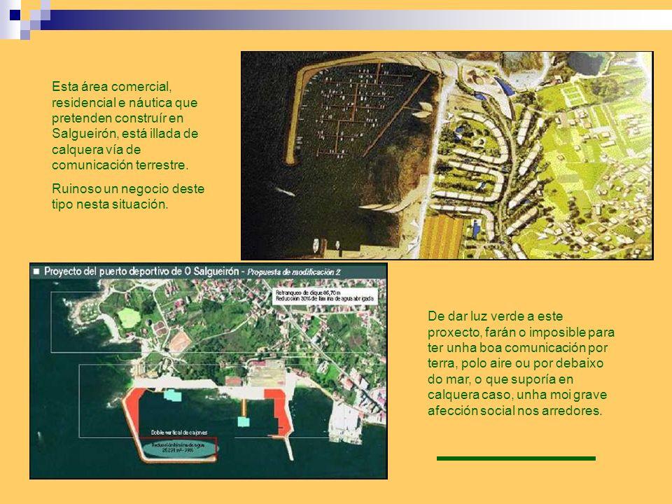 Esta área comercial, residencial e náutica que pretenden construír en Salgueirón, está illada de calquera vía de comunicación terrestre.