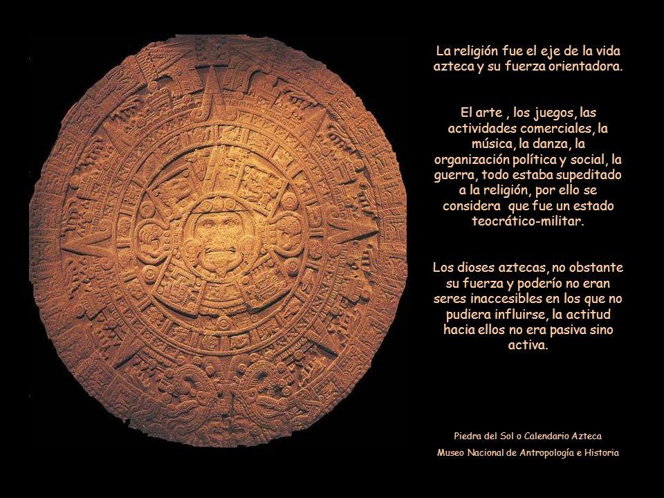 La religión fue el eje de la vida azteca y su fuerza orientadora.
