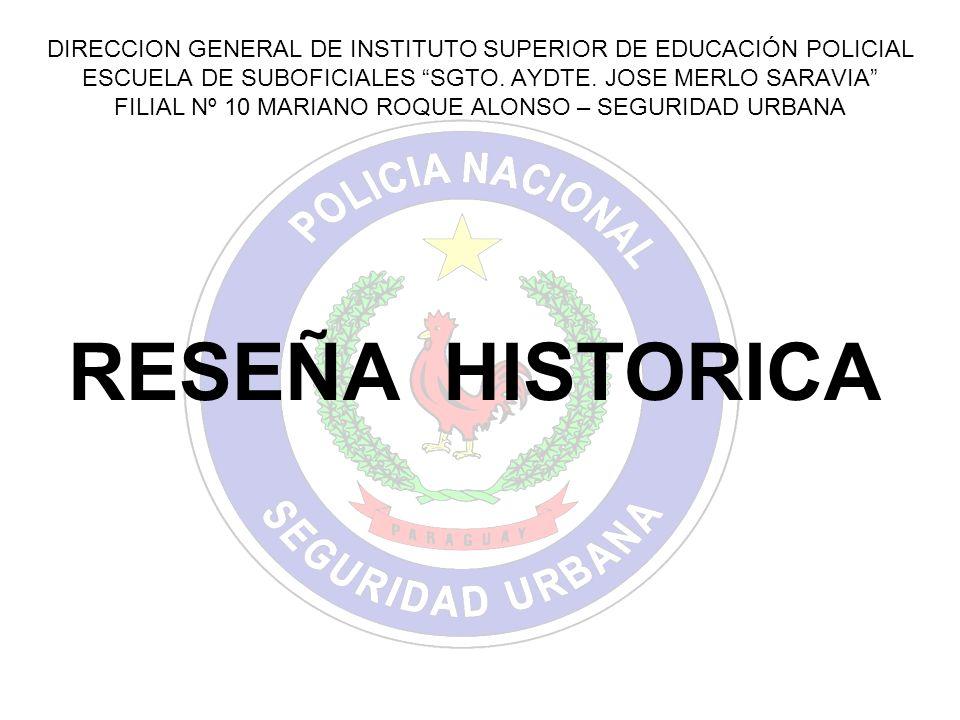 DIRECCION GENERAL DE INSTITUTO SUPERIOR DE EDUCACIÓN POLICIAL ESCUELA DE SUBOFICIALES SGTO. AYDTE. JOSE MERLO SARAVIA FILIAL Nº 10 MARIANO ROQUE ALONSO – SEGURIDAD URBANA