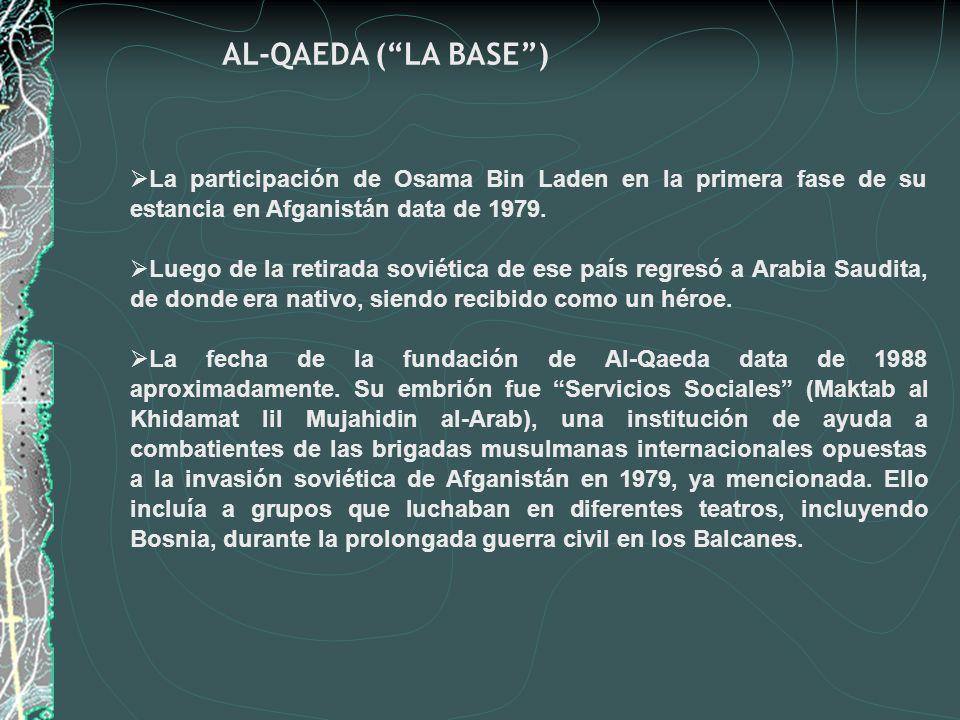 AL-QAEDA ( LA BASE ) La participación de Osama Bin Laden en la primera fase de su estancia en Afganistán data de 1979.